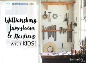 Visit Williamsburg, Jamestown, & Nauticus with Kids!