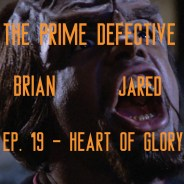 The Prime Defective Ep. 19 – Heart of Glory