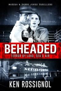 BEHEADED -Terror By Land, Sea & Air - Marsha & Danny Jones Thriller - Book # 6