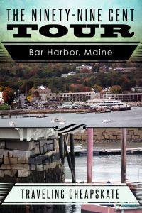 Ninety-Nine Cent Tour of Bar Harbor, Maine - The Traveling Cheapskate