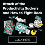 Attack of the Productivity Suckers! The Four Things That Suck the Productivity Right Out of You…and How to Fight Back!