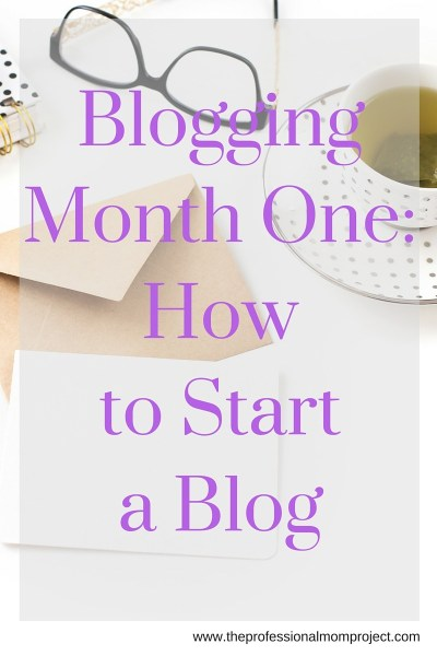 Blogging Month One How to Start a Blog