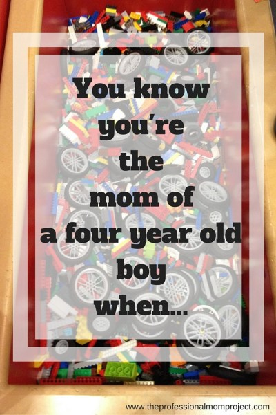 You know you're a mom of a four year old boy when….
