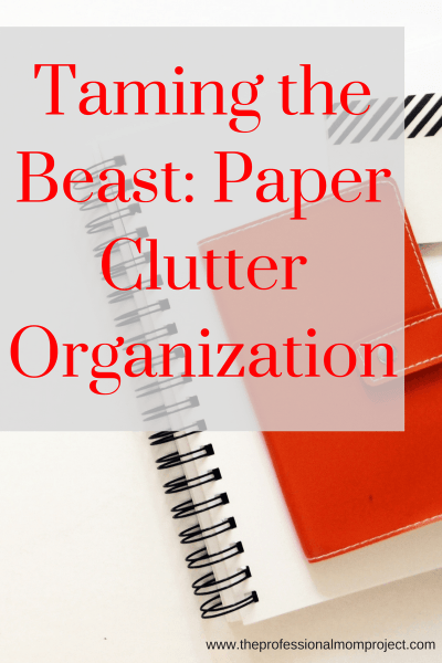 Taming the Beast: Paper Clutter Organization Tips