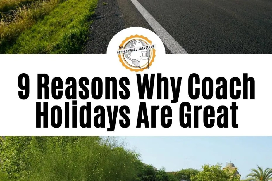 9 reasons why a coach holiday is great the professional traveller