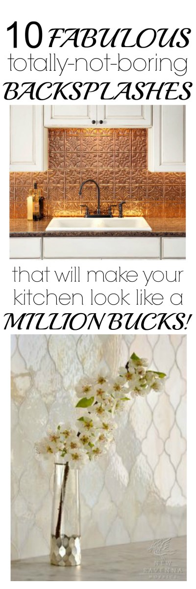 10 Fabulous & Totally-Not-Boring Kitchen Backsplashes that will make your kitchen look like a Million Bucks!