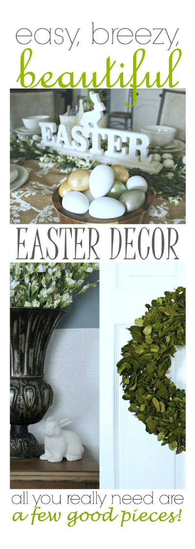 Easy, Breezy, Beautiful Easter Décor! (All you really need are a few good pieces!)