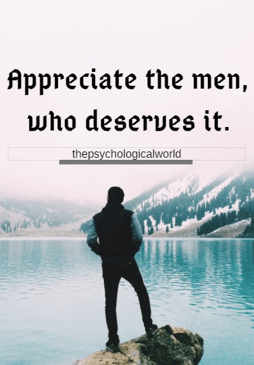Appreciate the men who deserves it