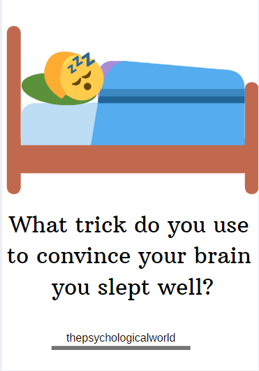 What trick do you use to convince your brain you slept well?