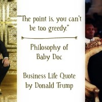 THE GREED PHILOSOPHY: DONALD TRUMP MOVES INTO SAME ACT AS BABY DOC'S COLLAPSE