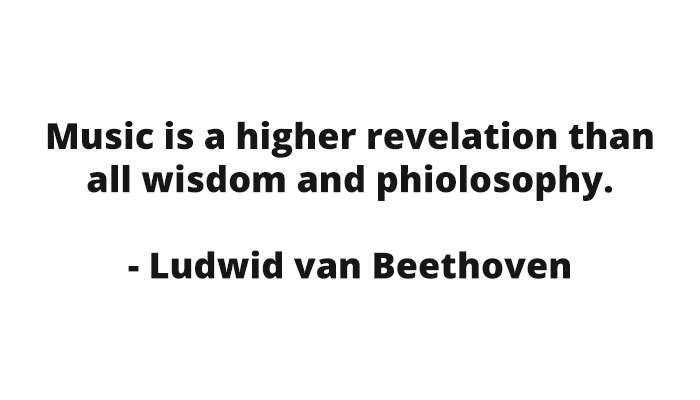 Music is a higher revelation than all wisdom and philosophy. - Ludwig van Beethoven