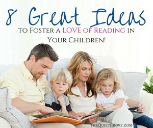8 Great Ideas to Foster a LOVE of Reading in Your Children!