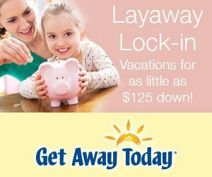 The Get Away Today Layaway Lock-in plan allows you to hold your vacation (Southern California only) for as low as $125 down.
