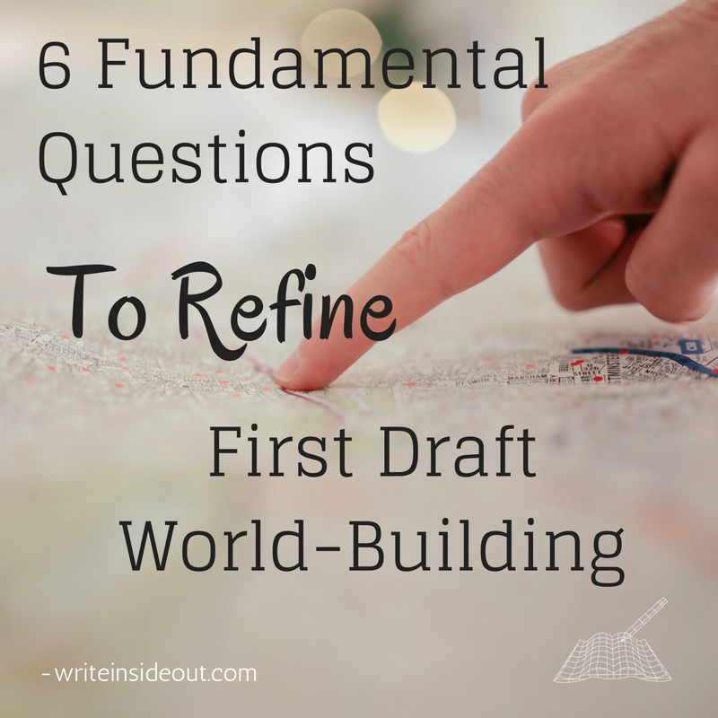 6 Fundamental Questions to Refine First Draft World-Building