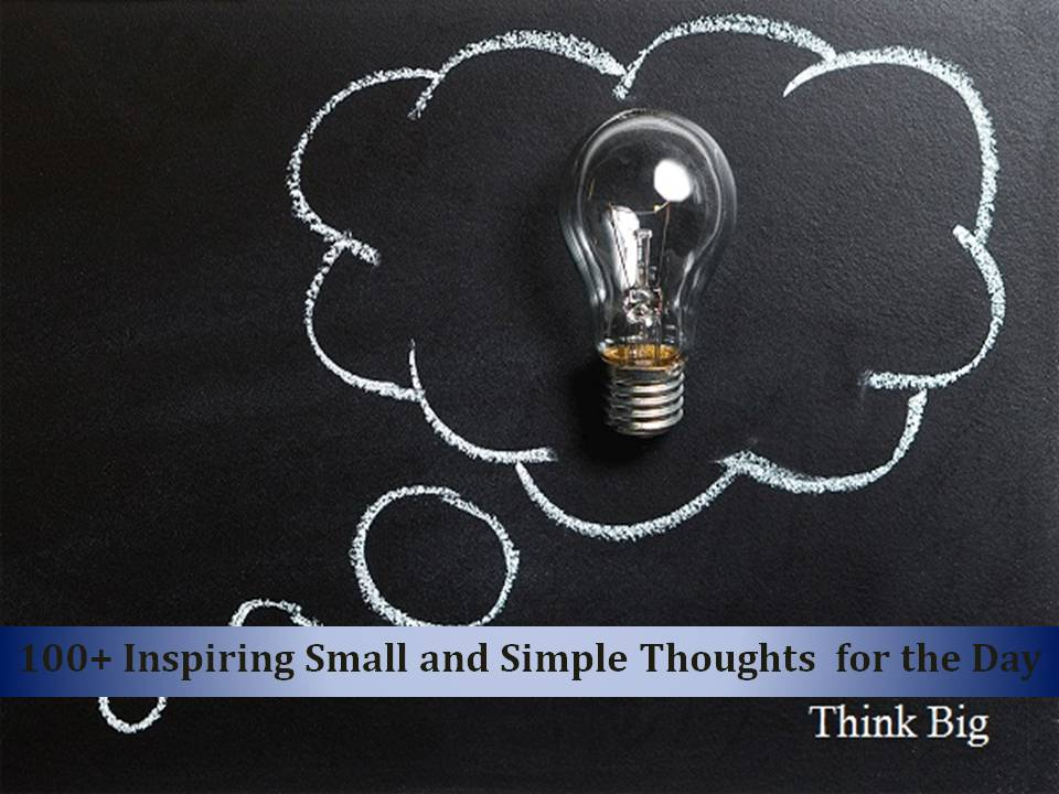 100 Inspiring Small And Simple Thoughts For The Day