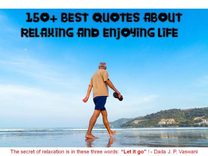 150 Best Quotes About Relaxing And Enjoying Life