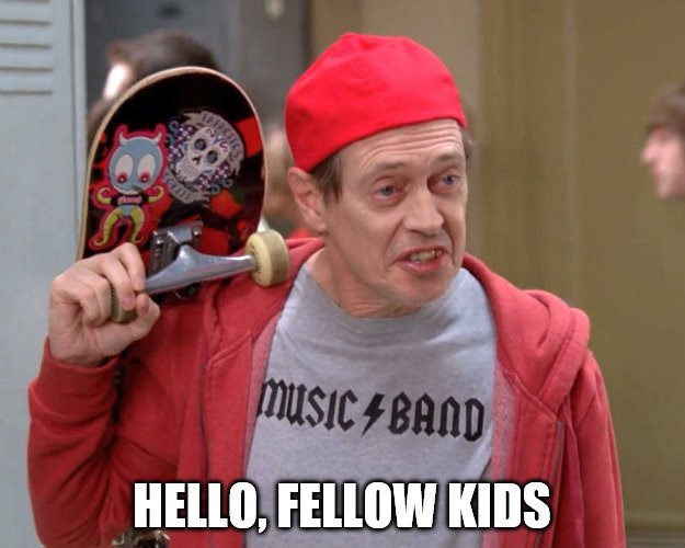 Hello fellow kids
