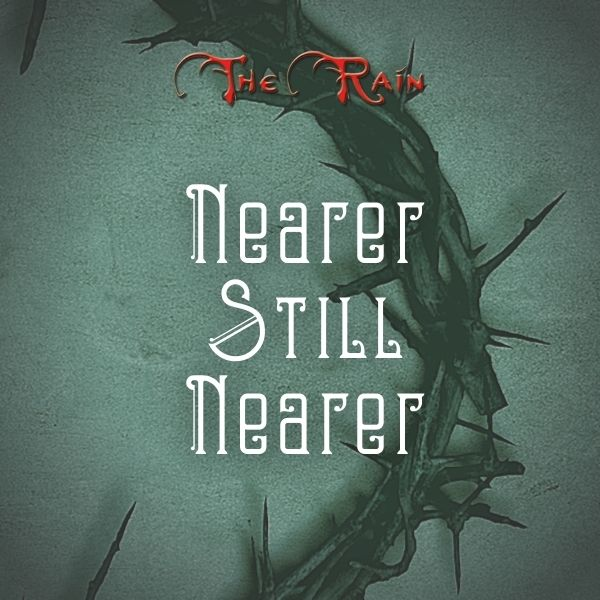 Nearer, Still Nearer – Music by The Rain