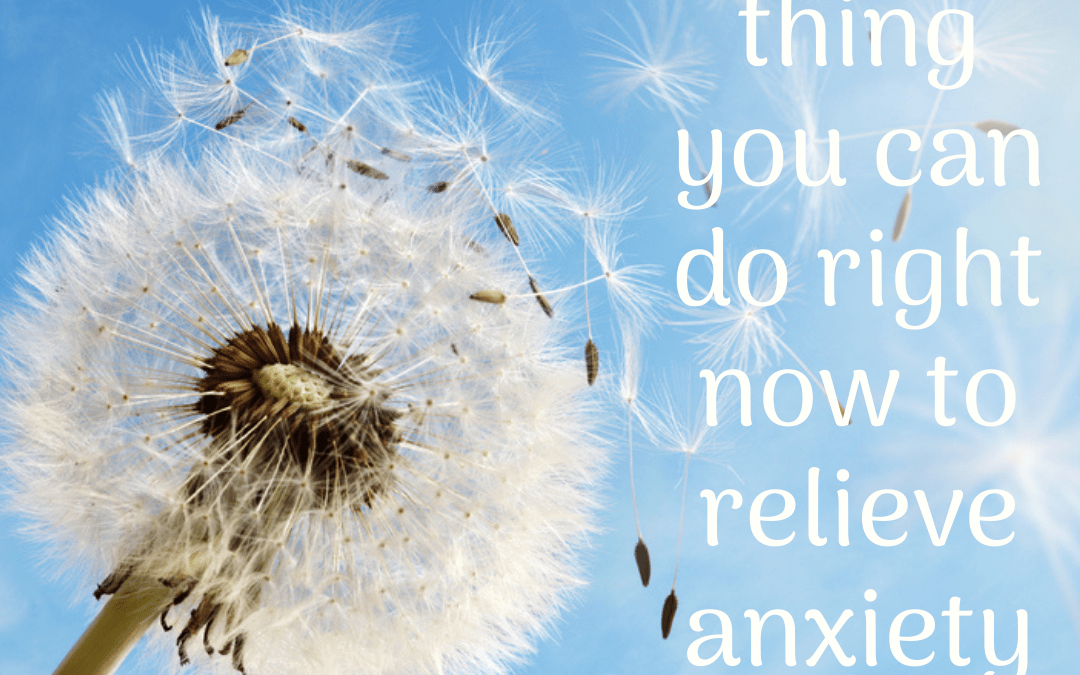 One Thing You Can Do Right Now to Relieve Anxiety