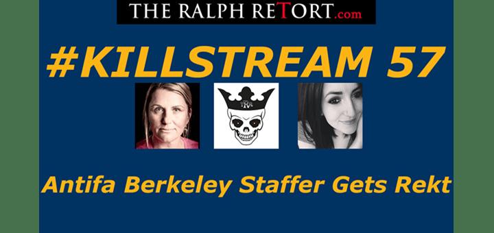 #Killstream 57: Antifa Berkeley Staffer Gets Rekt (TONIGHT @ 7PM EST)