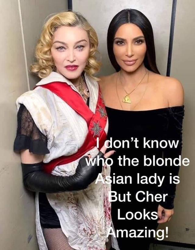 "Photo of Madonna and Kim Kardashian with the caption ""I don't know who the blonde Asian lady is but Cher looks amazing"""
