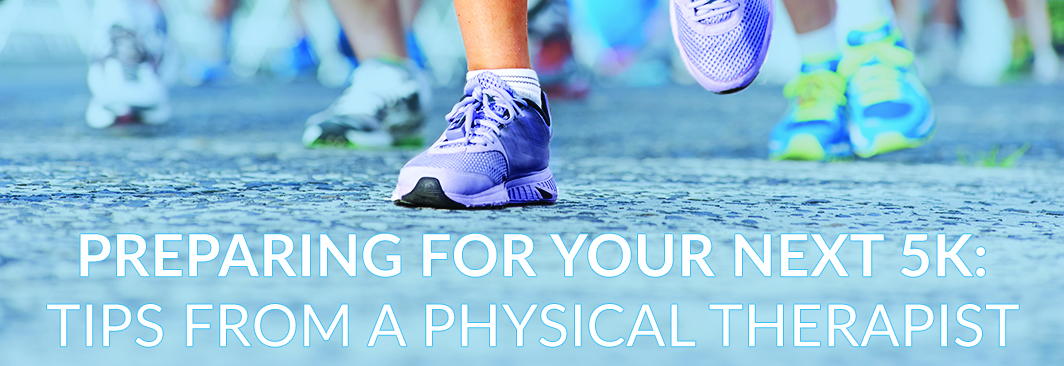 Preparing for Your Next 5K: Tips From a PT - Therapydia