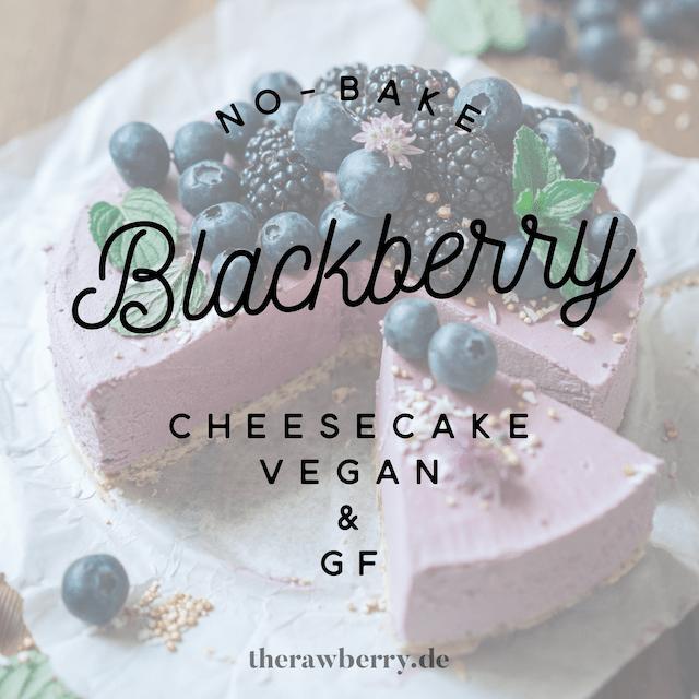 blackberry, Brombeere, vegan, glutenfree, glutenfrei, einfach, simple, healthy, gesund, Käsekuchen, cheesecake, no bake, ohne backen, therawberry, Marie Dorfschmidt, torte, tart, blueberries, berries, Blaubeeren, Beeren, Sommerkuchen, summer cake, food, essen, dessert, nachtisch, rezept, recipe