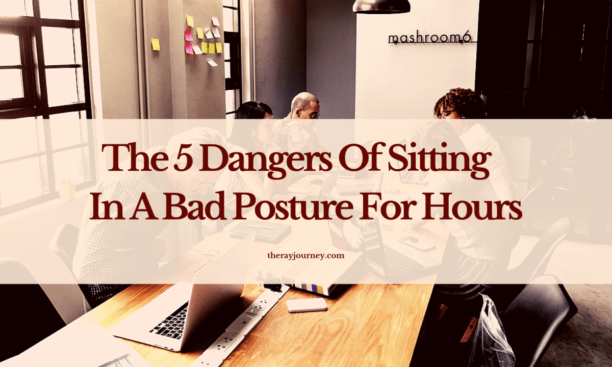 The 5 Dangers Of Sitting In A Bad Posture For Hours (Plus 5 Ways To Correct Your Posture)
