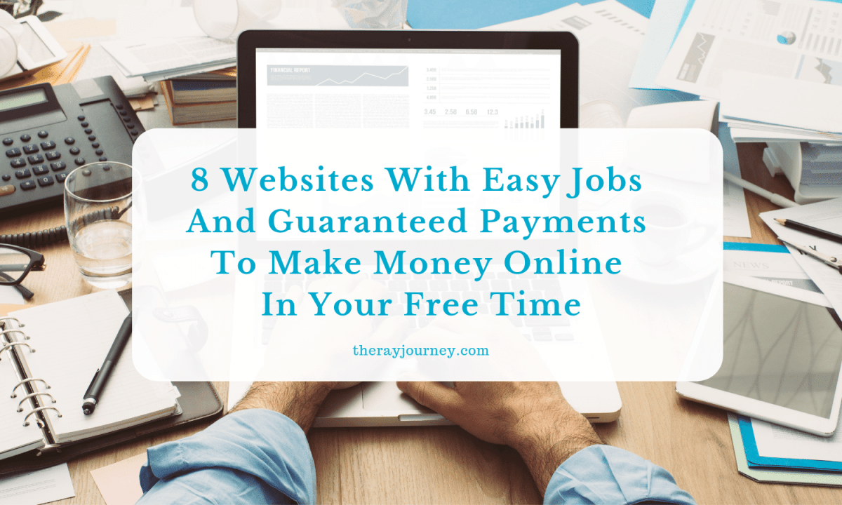 8 Websites With Easy Jobs And Guaranteed Payments To Make Money Online In Your Free Time