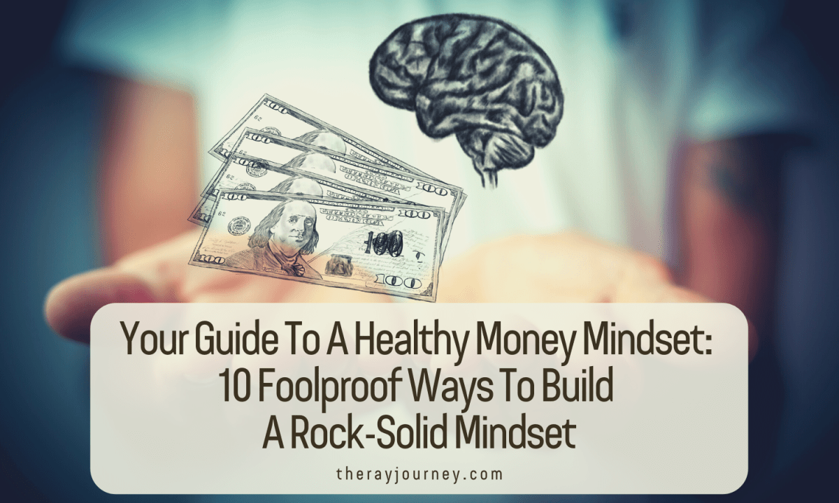 Your Guide To A Healthy Money Mindset: 10 Foolproof Ways To Build A Rock-Solid Mindset