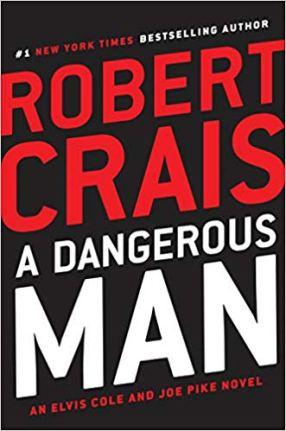 A DANGEROUS MAN: Robert Crais' Next Elvis Cole and Joe Pike Novel