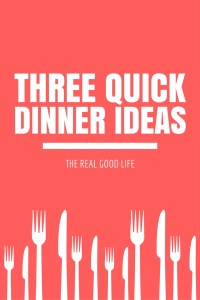 Three Quick Dinner Ideas
