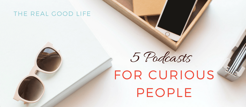 Five Podcast Recommendations for Curious People