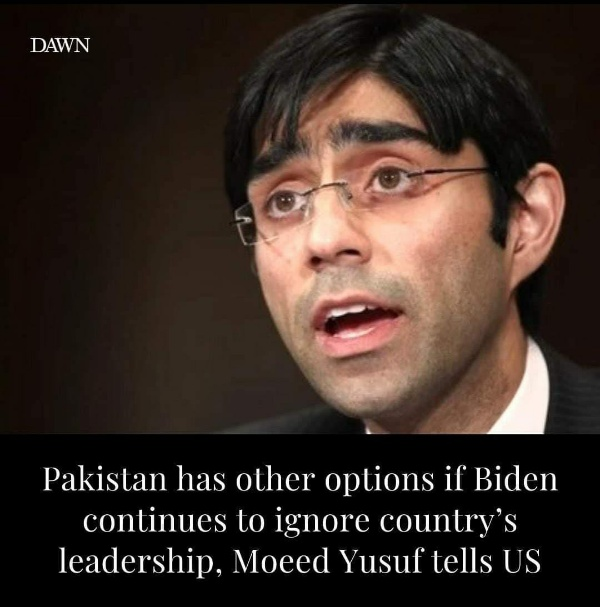 National Security Adviser Moeed Yusuf has said that Pakistan has other options if US President Joe Biden continues to ignore the country's leadership.