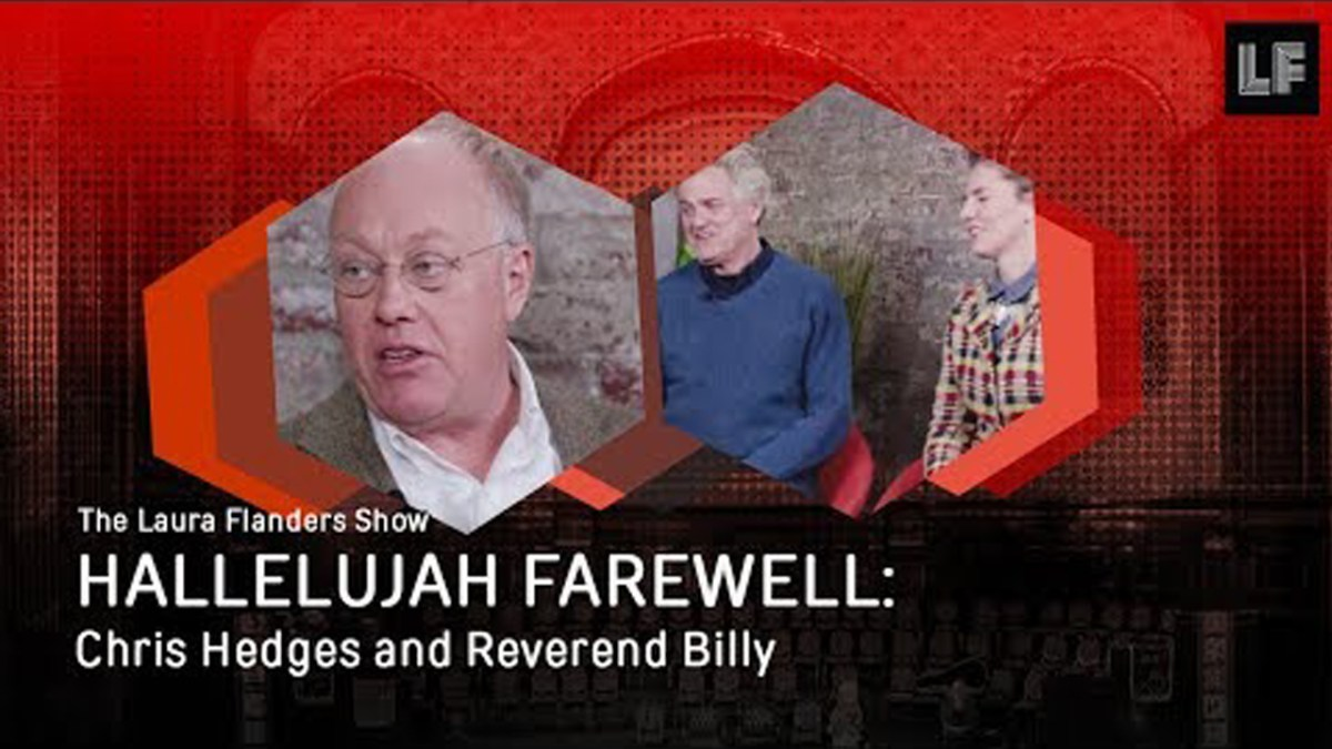 Laura Flanders Show: Chris Hedges and Reverend Billy with Savitri D.