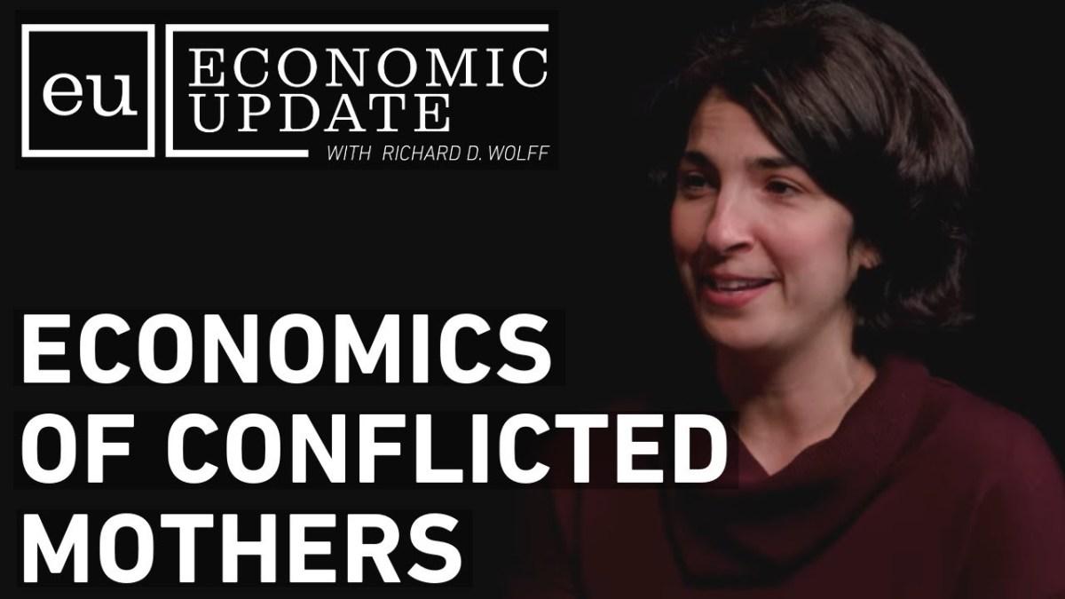 Economic Update: Economics of Conflicted Mothers