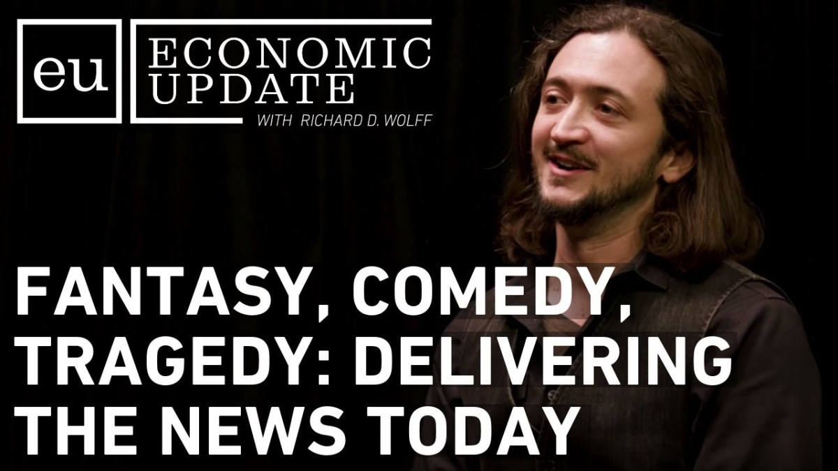 Economic Update: Fantasy, Comedy, Tragedy: Delivering the News Today