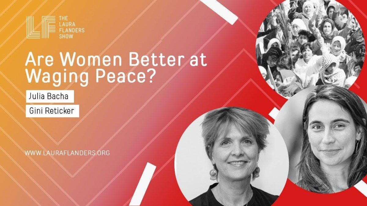 Laura Flanders Show: Are Women Better At Waging Peace?