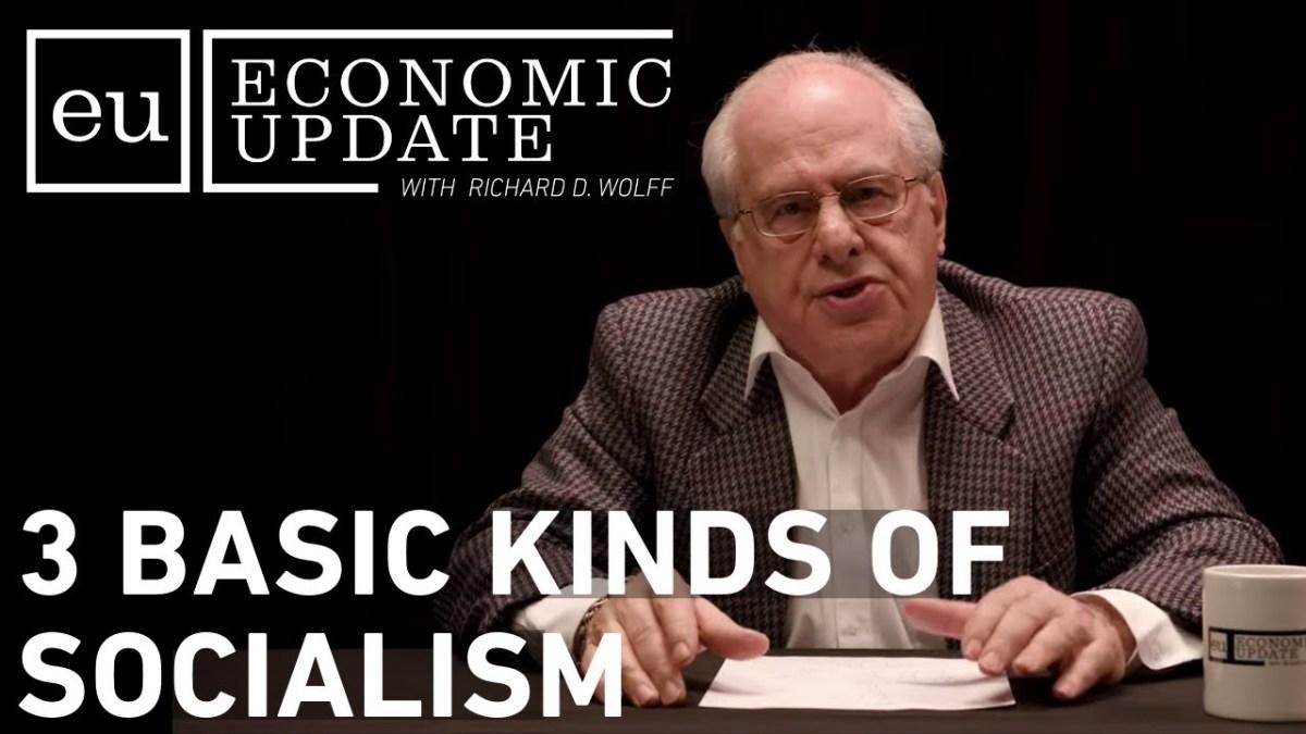 Economic Update: 3 Basic Kinds of Socialism