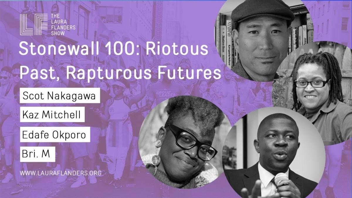 Laura Flanders Show: Stonewall 100 - Riotous Past, Rapturous Futures
