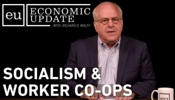 Economic Update: Socialism & Worker Co-Ops