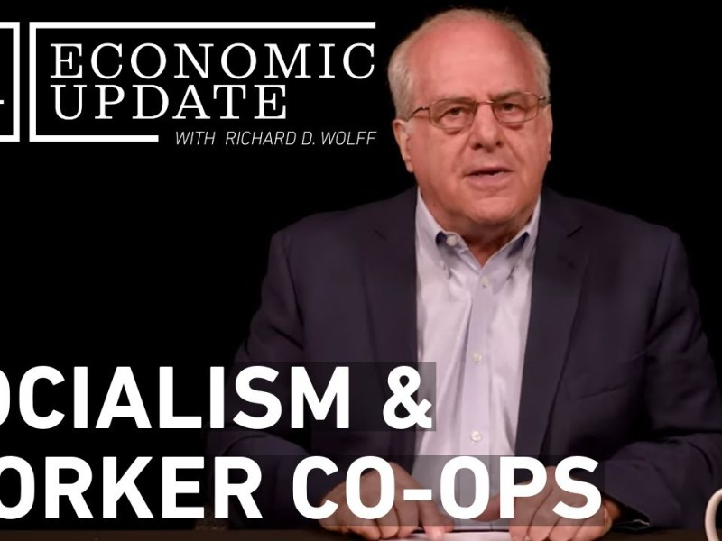 Economic Update: Socialism & Worker Co-Ops