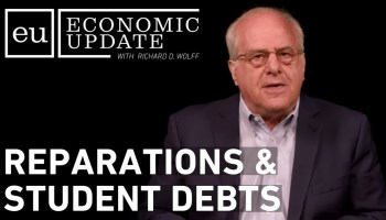 Economic Update: Reparations and Forgiving Student Debt