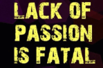 Lack of passion is FATAL