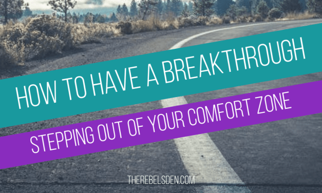 How to have a breakthrough stepping out of your comfort zone