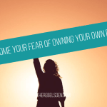 Overcome Your Fear Of Owning Your Own Power