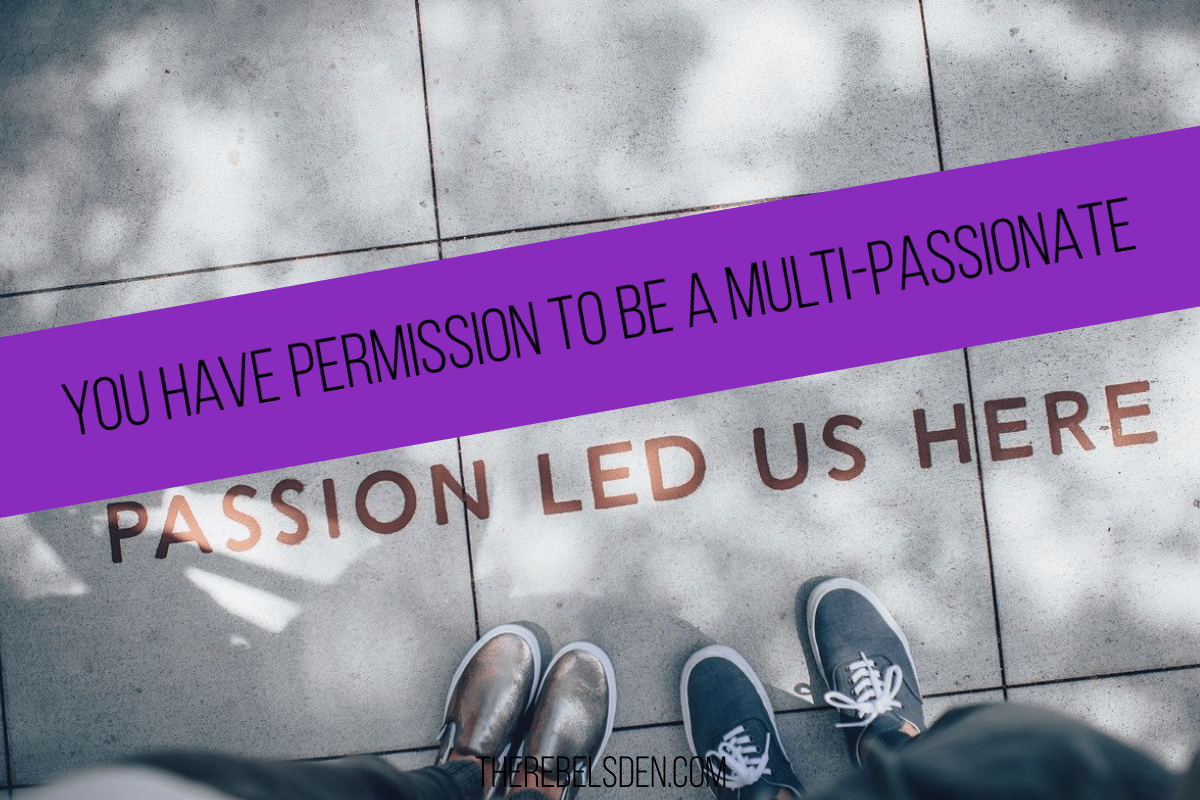 YOU HAVE PERMISSION TO BE A MULTI-PASSIONATE