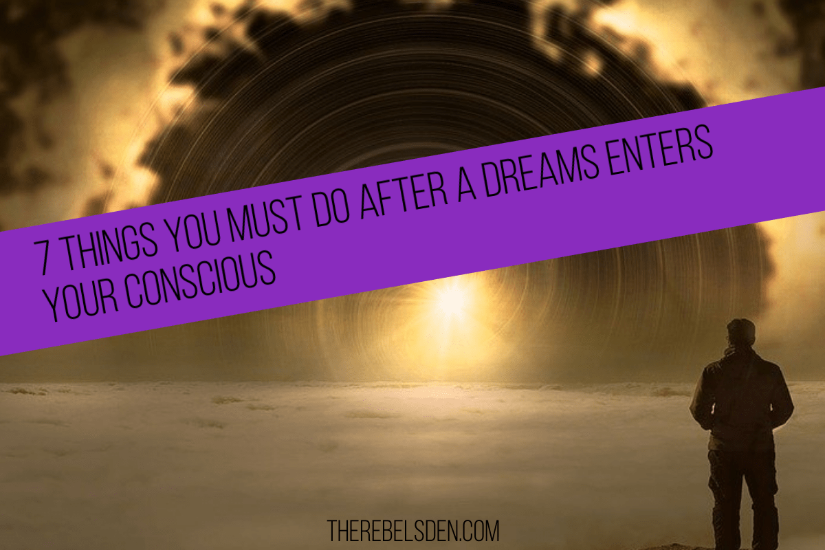 7 THINGS YOU MUST DO AFTER A DREAMS ENTERS YOUR CONSCIOUS