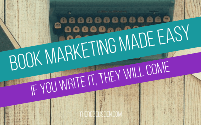 Book Marketing Made Easy: If You Write it, They Will Come