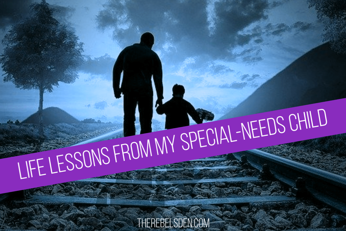 LIFE LESSONS FROM MY SPECIAL-NEEDS CHILD